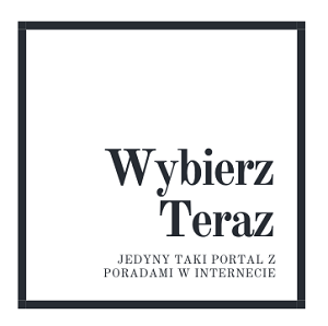 Wybierzteraz.pl | Jedyny taki portal z poradami w internecie